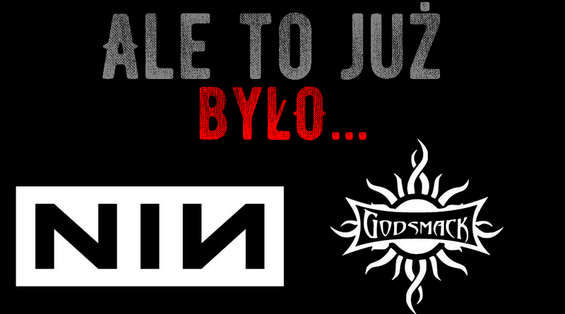 Ale to już było. Nine Inch Nails vs Godsmack